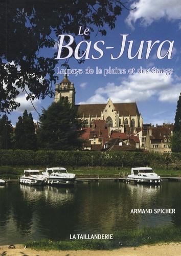 Armand Spicher - Le Bas-Jura - Le pays de la plaine et des étangs.