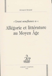 """Armand Strubel - Allégorie et littérature au Moyen Age - """"Grant senefiance a""""."""