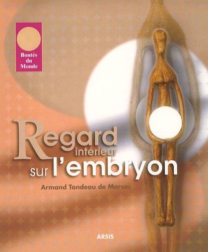 Armand Tandeau de Marsac - Regard intérieur sur l'embryon.