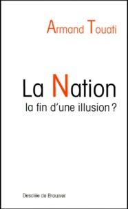 Armand Touati - La nation : la fin d'une illusion ?.