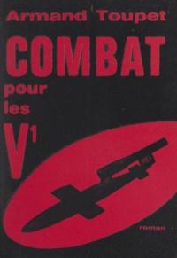 Armand Toupet - Combat pour les V1.