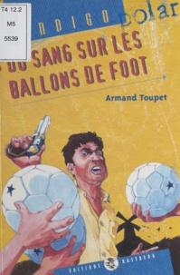 Armand Toupet - Du sang sur les ballons de foot.
