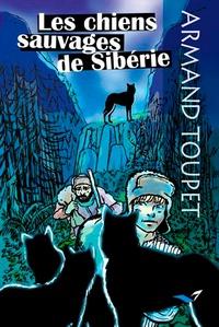 Armand Toupet - Les chiens sauvages de Sibérie.