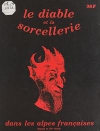 Armand Van Werden - Le Diable et les sorciers dans les Alpes françaises depuis le XVe siècle.