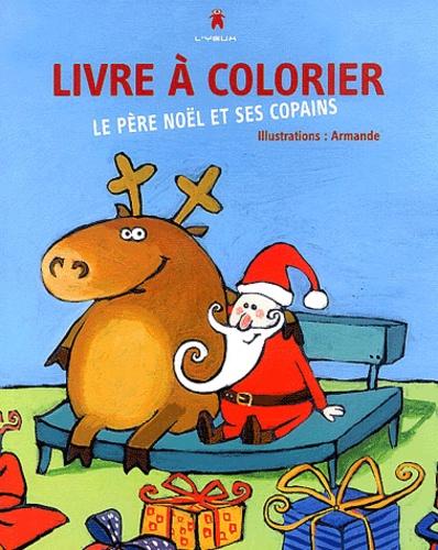 Armande - Le Père Noël et ses copains - Livre à colorier.