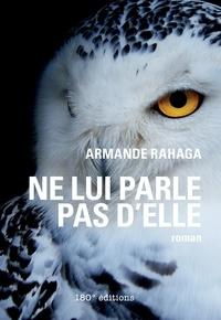 Armande Rahaga - Ne lui parle pas d'elle - Roman initiatique.