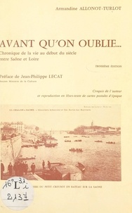 Armandine Allonot-Turlot et Jean-Philippe Lecat - Avant qu'on oublie... - Chronique de la vie au début du siècle entre Saône et Loire.
