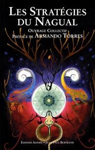 Armando Torres - Les Stratégies du nagual - Entretiens avec les étudiants de Carlos Castaneda.