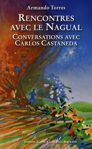 Armando Torres - Rencontres avec le Nagual - Conversations avec Carlos Castaneda.