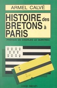 Armel Calvé et Charles Le Quintrec - Histoire des Bretons à Paris.