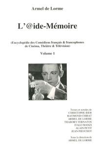 Armel de Lorme - L'@ide-Mémoire - Encyclopédie des comédiens français & francophones de cinéma, théâtre & télévision Volume 1.