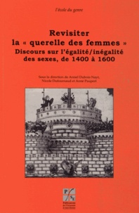 """Armel Dubois-Nayt et Nicole Dufournaud - Revisiter la """"querelle des femmes"""" - Discours sur l'égalité/inégalité des sexes, de 1400 à 1600."""