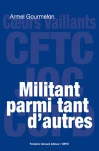 Armel Gourmelon - Militant parmi tant d'autres.