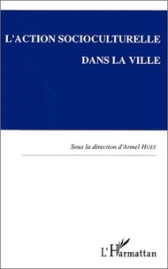 Armel Huet et  Collectif - L'action socioculturelle dans la ville - Actes du colloque de Rennes, 1 et 2 octobre 1992.