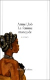 Armel Job - La femme manquée.