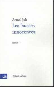 Armel Job - Les fausses innocences.