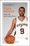 Armel Le Bescon - Tony Parker - Une vie de basketteur.
