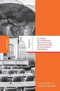 Armel Le Divellec - La notion de constitution dans la doctrine constitutionnelle de la Troisième République.