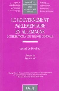 Armel Le Divellec - Le gouvernement parlementaire en Allemagne - Contribution à une théorie générale.