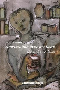 Armel Louis et Alexandra Fontaine - Conversation avec ma tasse.
