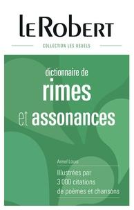 Armel Louis - Dictionnaire des rimes & assonances - Illustrées par 3000 citations de poèmes et chansons.