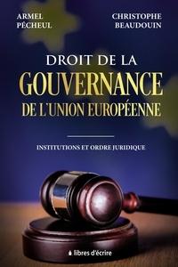 Armel Pécheul et Christophe Beaudouin - Droit de la gouvernance de l'Union européenne - Institutions et ordre juridique.