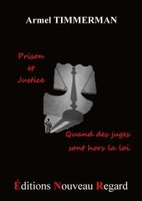 Armel Timmerman - Prison et justice... quand des juges sont hors la loi..