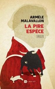 Armèle Malavallon - La pire espèce.