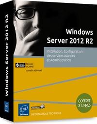 Armelin Asimane et Nicolas Bonnet - Windows Server 2012 R2 - Installation, configuration des services avancés et administration, Coffret 3 livres.