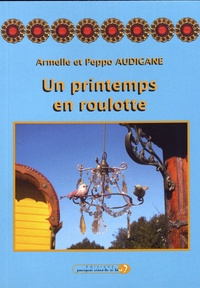 Armelle Audigane et Peppo Audigane - Un printemps en roulotte.