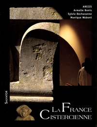 Armelle Bonis et Sylvie Dechavanne - La France cistercienne - Histoire des moines et des moniales du XIe au XXIe siècle.