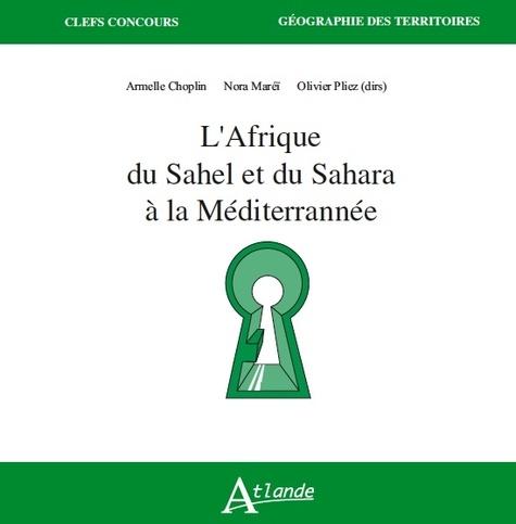 Armelle Choplin et Nora Mareï - L'Afrique du Sahel et du Sahara à la Méditerranée.