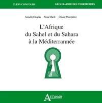 Armelle Choplin et Nora Mareï - L'Afrique du Sahel et du Sahara à la Méditerrannée.