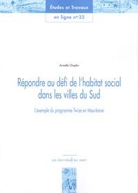 Armelle Choplin - Répondre au défi de l'habitat social dans les villes du Sud - L'exemple du programme Twize en Mauritanie.