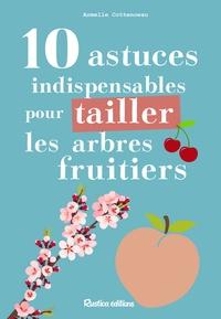 Armelle Cottenceau - 10 astuces indispensables pour tailler les arbres fruitiers.