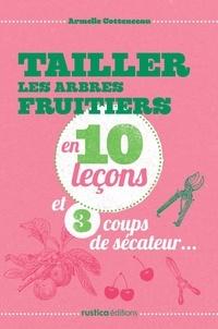 Armelle Cottenceau - Tailler les arbres fruitiers en 10 leçons.