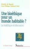 Armelle de Bouvet et Jean-Philippe Cobbaut - Une bioéthique pour un monde habitable ? - La bioéthique  en discussion.