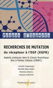 Armelle Degeorges et Michèle Beau-Faller - Recherches de mutation du récepteur à l'EGF (EGFR) - Aspects pratiques dans le cancer bronchique non à petites cellules (CBNPC).