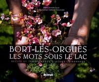 Armelle Faure et Adelaïde Maisonabe - Bort-les-Orgues, les mots sous le lac - Récits et témoignages d'avant le barrage.