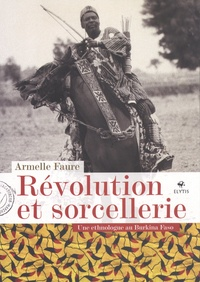 Armelle Faure - Révolution et sorcellerie - Une ethnologue au Burkina Faso.