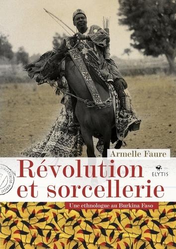Révolution et sorcellerie. Une ethnologue au Burkina Faso