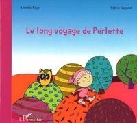 Armelle Faye et Sylvie Séguret - Le long voyage de Perlette.