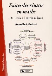 Armelle Géninet - Faites-les réussir en maths - De l'école à l'entrée au lycée.