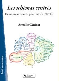 Armelle Géninet - Les schémas centrés - De nouveaux outils pour mieux réfléchir.