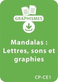 Armelle Géninet - Graphismes  : Mandalas d'apprentissage CP/CE1 - Lettres, sons et graphies - Un lot de 10 fiches à télécharger.