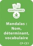 Armelle Géninet - Graphismes  : Mandalas d'apprentissage CP/CE1 - Nom et déterminant; enrichissement du vocabulaire - Un lot de 9 fiches à télécharger.