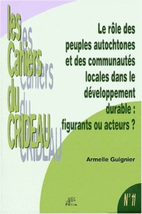 Armelle Guignier - Le rôle des peuples autochtones et des communautés locales dans le développement durable : figurants ou acteurs ? - Le droit international de l'environnement, entre respect des droits de l'homme et nécessité du développement.