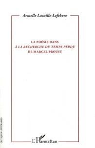 Armelle Lacaille-Lefebvre - La poésie dans A la recherche du temps perdu de Marcel Proust.