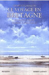 Armelle Lavalou - Le voyage en Bretagne - De Nantes à Brest, de Brest à Saint-Malo.