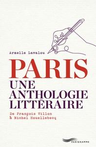 Armelle Lavalou - Paris, une anthologie littéraire - De François Villon à Michel Houellebecq.
